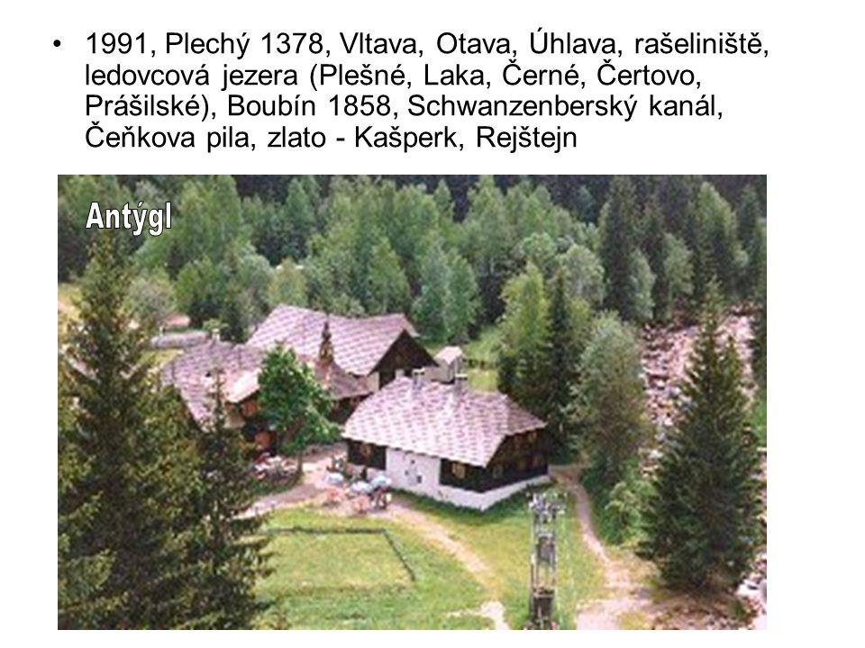 1991, Plechý 1378, Vltava, Otava, Úhlava, rašeliniště, ledovcová jezera (Plešné, Laka, Černé, Čertovo, Prášilské), Boubín 1858, Schwanzenberský kanál,