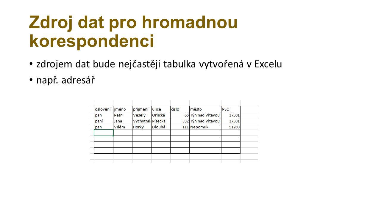 Zdroj dat pro hromadnou korespondenci zdrojem dat bude nejčastěji tabulka vytvořená v Excelu např.
