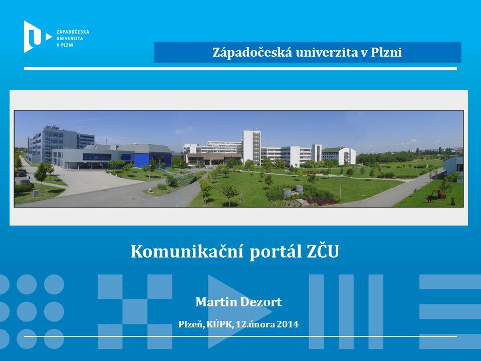 Komunikační portál ZČU Plzeň, KÚPK, 12.února 2014 Martin Dezort Západočeská univerzita v Plzni