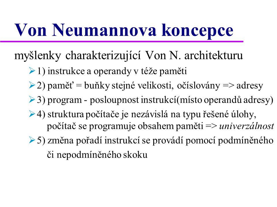 Von Neumannova koncepce myšlenky charakterizující Von N. architekturu  1) instrukce a operandy v téže paměti  2) paměť = buňky stejné velikosti, očí