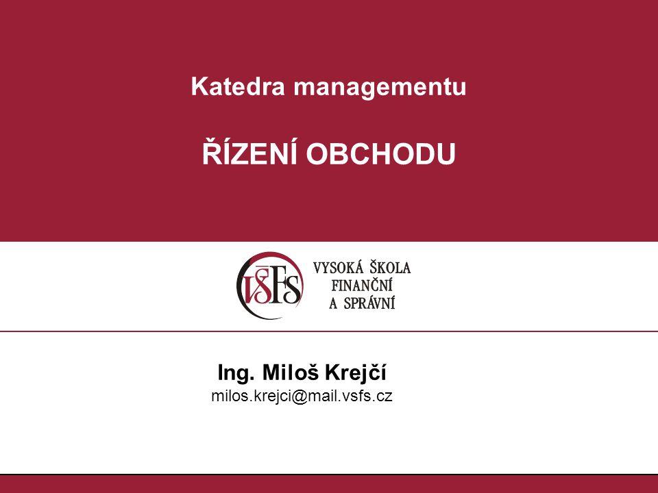 Katedra managementu ŘÍZENÍ OBCHODU Ing. Miloš Krejčí milos.krejci@mail.vsfs.cz