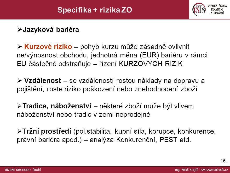 16. Specifika + rizika ZO  Jazyková bariéra  Kurzové riziko – pohyb kurzu může zásadně ovlivnit ne/výnosnost obchodu, jednotná měna (EUR) bariéru v