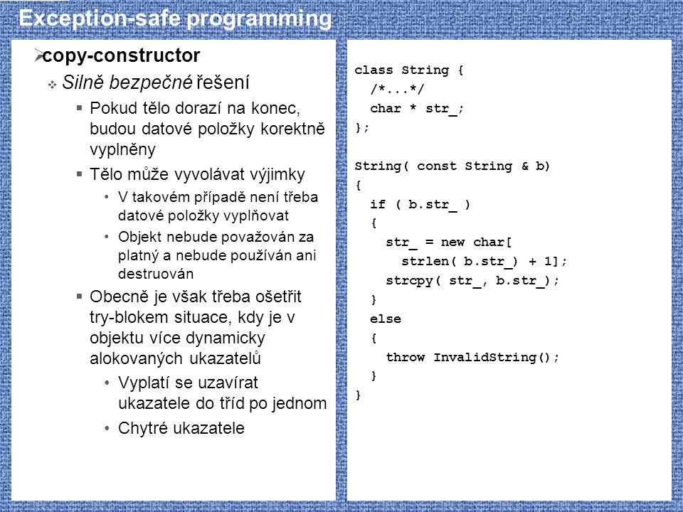 Exception-safe programming  copy-constructor  Silně bezpečné řešení  Pokud tělo dorazí na konec, budou datové položky korektně vyplněny  Tělo může