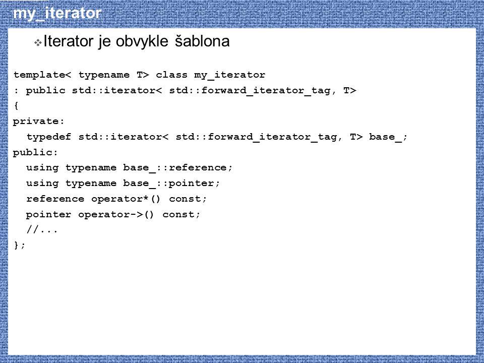 my_iterator  Iterator je obvykle šablona template class my_iterator : public std::iterator { private: typedef std::iterator base_; public: using type