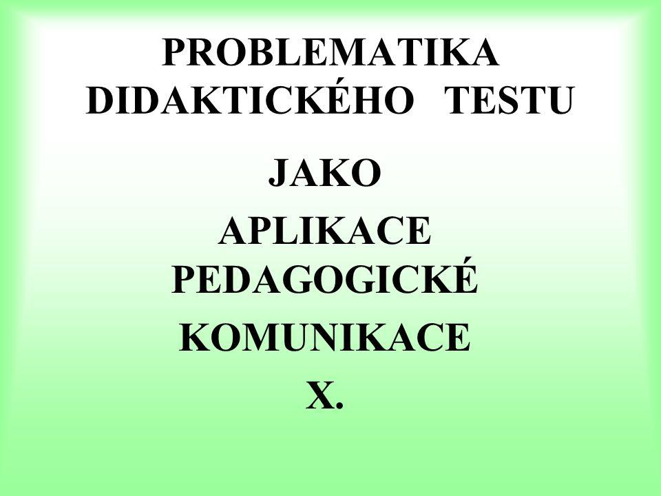 DIDAKTICKÝ TEST Achievement test: Nástroj systematického zjšťování –měření výuky Kontrola množství a kvality osvojených vědomostí a dovedností