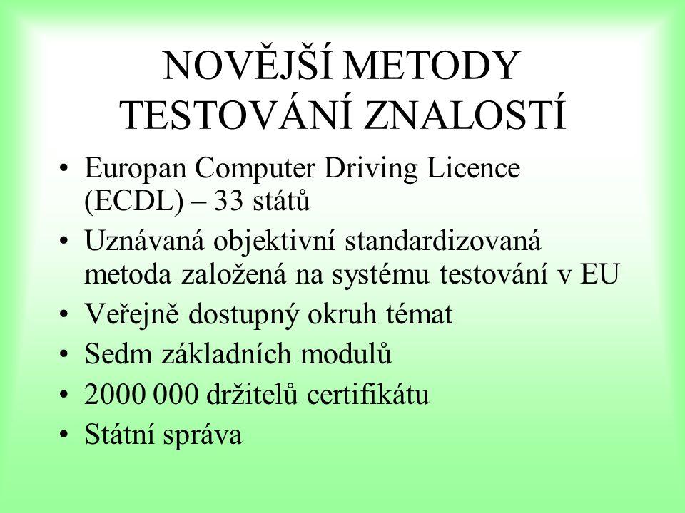 NOVĚJŠÍ METODY TESTOVÁNÍ ZNALOSTÍ Europan Computer Driving Licence (ECDL) – 33 států Uznávaná objektivní standardizovaná metoda založená na systému te