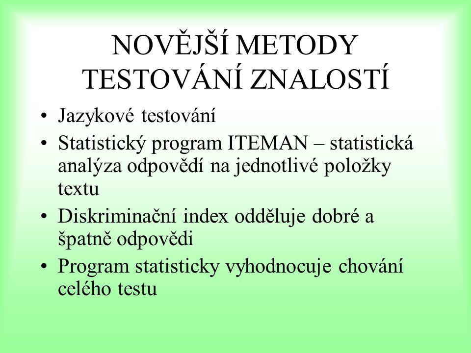 NOVĚJŠÍ METODY TESTOVÁNÍ ZNALOSTÍ Jazykové testování Statistický program ITEMAN – statistická analýza odpovědí na jednotlivé položky textu Diskriminač