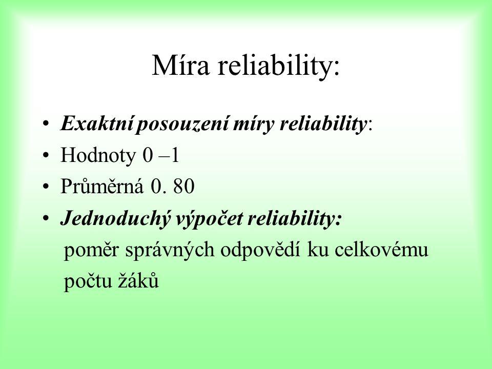 Míra reliability: Exaktní posouzení míry reliability: Hodnoty 0 –1 Průměrná 0. 80 Jednoduchý výpočet reliability: poměr správných odpovědí ku celkovém