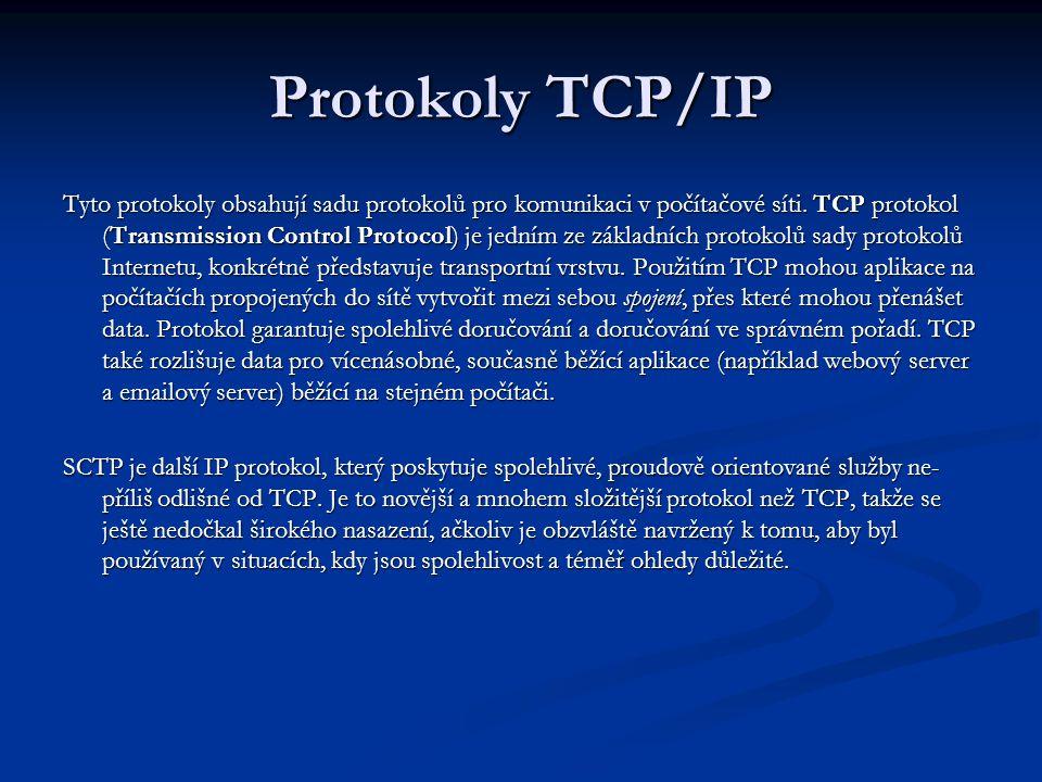 Protokoly TCP/IP Tyto protokoly obsahují sadu protokolů pro komunikaci v počítačové síti.