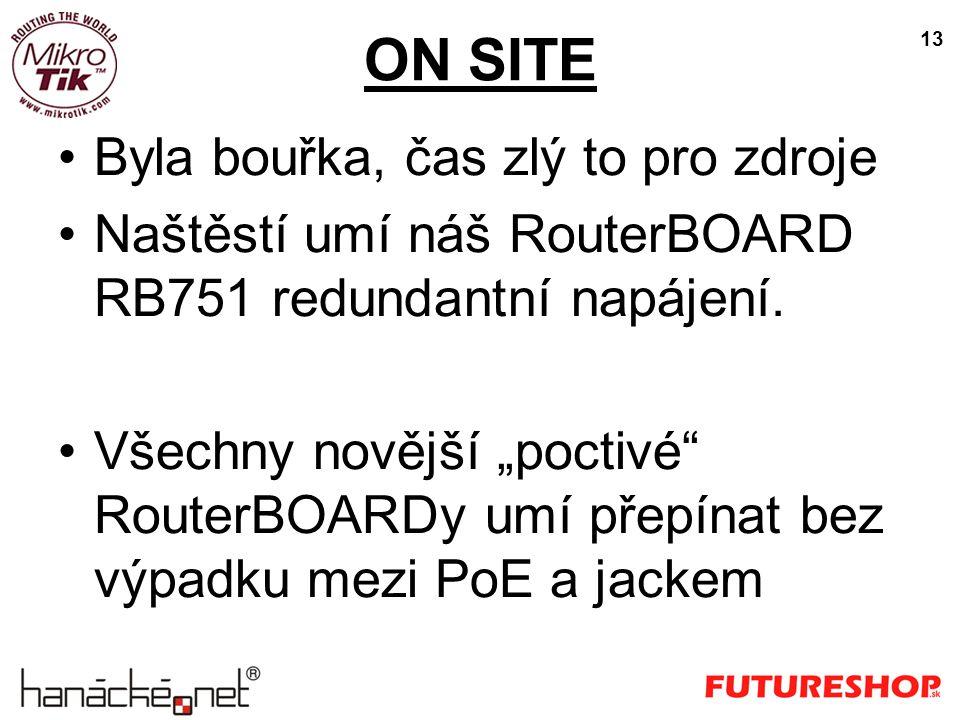 """ON SITE 13 Byla bouřka, čas zlý to pro zdroje Naštěstí umí náš RouterBOARD RB751 redundantní napájení. Všechny novější """"poctivé"""" RouterBOARDy umí přep"""
