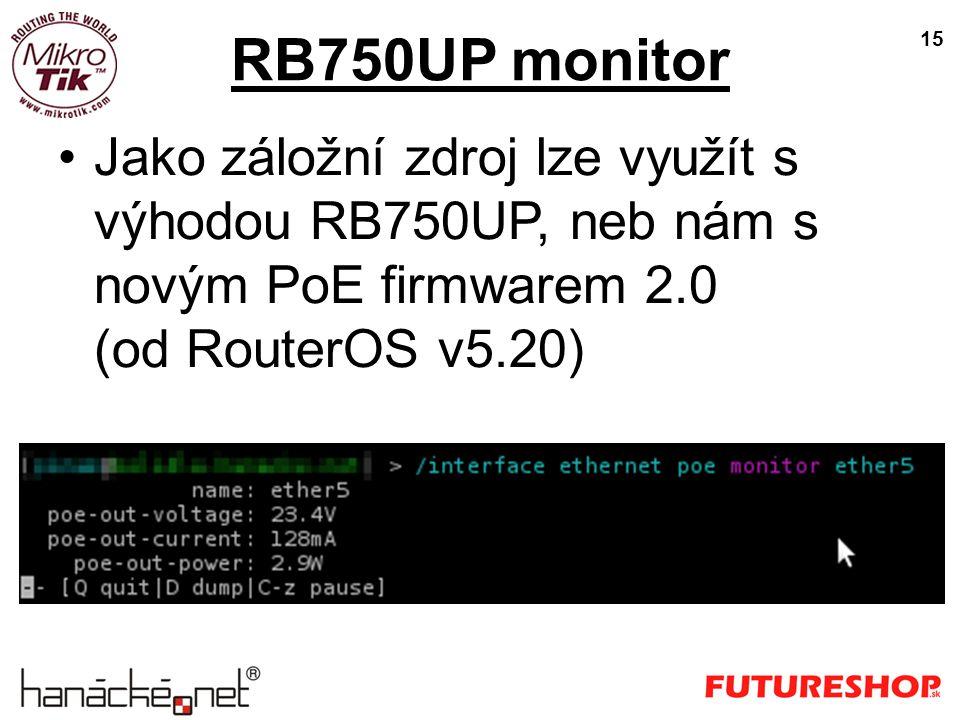 RB750UP monitor 15 Jako záložní zdroj lze využít s výhodou RB750UP, neb nám s novým PoE firmwarem 2.0 (od RouterOS v5.20)