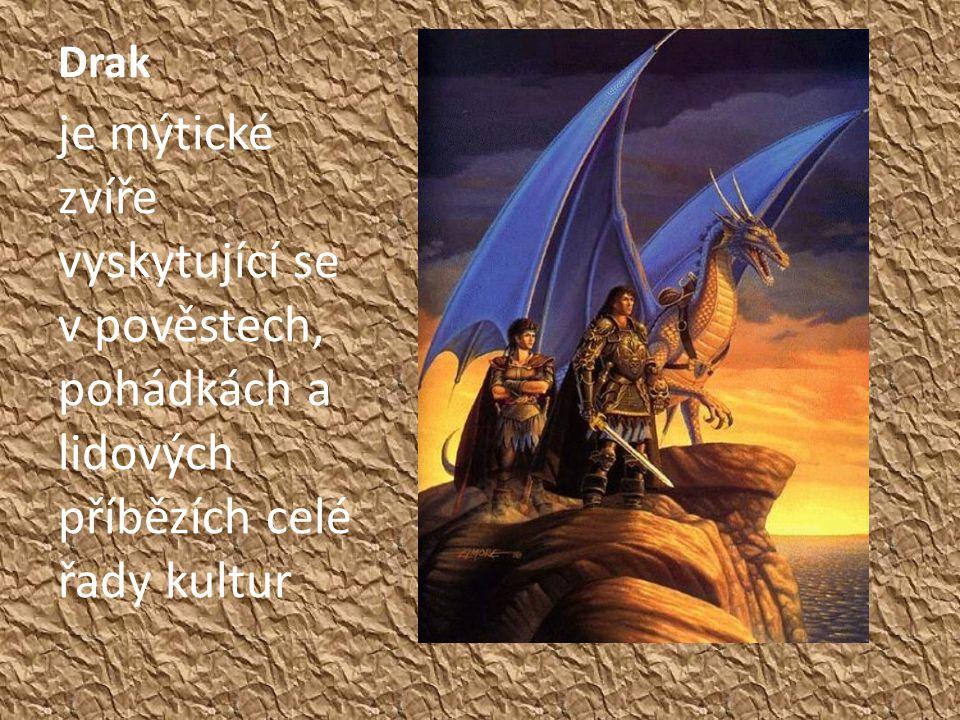 Drak je mýtické zvíře vyskytující se v pověstech, pohádkách a lidových příbězích celé řady kultur