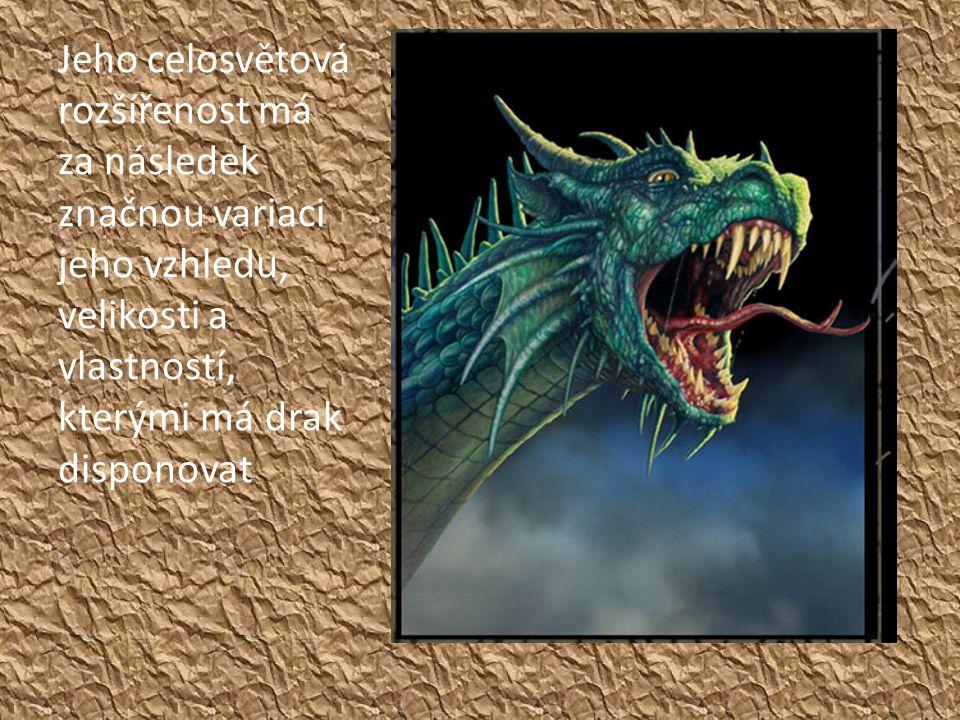 Jeho celosvětová rozšířenost má za následek značnou variaci jeho vzhledu, velikosti a vlastností, kterými má drak disponovat