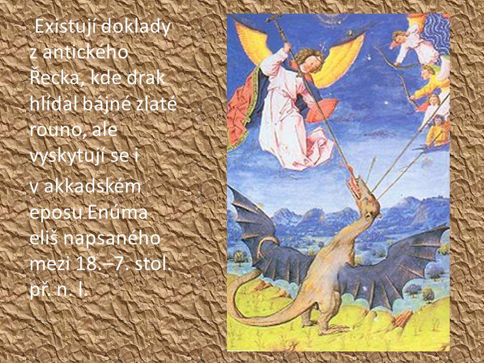 Existují doklady z antického Řecka, kde drak hlídal bájné zlaté rouno, ale vyskytují se i v akkadském eposu Enúma eliš napsaného mezi 18.–7.