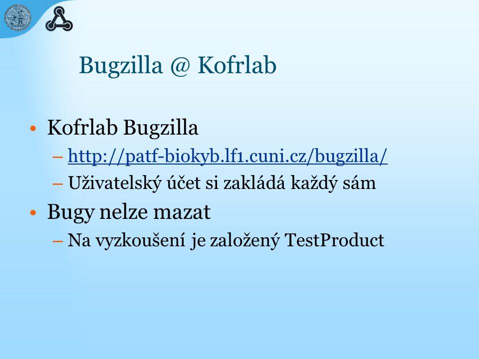 Bugzilla @ Kofrlab Kofrlab Bugzilla – http://patf-biokyb.lf1.cuni.cz/bugzilla/ http://patf-biokyb.lf1.cuni.cz/bugzilla/ – Uživatelský účet si zakládá každý sám Bugy nelze mazat – Na vyzkoušení je založený TestProduct