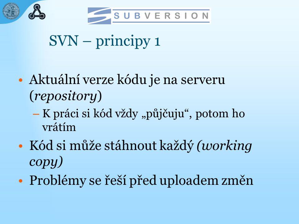 """SVN – principy 1 Aktuální verze kódu je na serveru (repository) – K práci si kód vždy """"půjčuju , potom ho vrátím Kód si může stáhnout každý (working copy) Problémy se řeší před uploadem změn"""