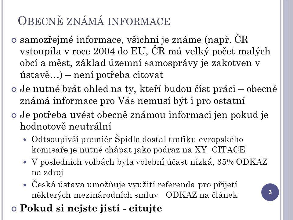 O BECNĚ ZNÁMÁ INFORMACE samozřejmé informace, všichni je známe (např.