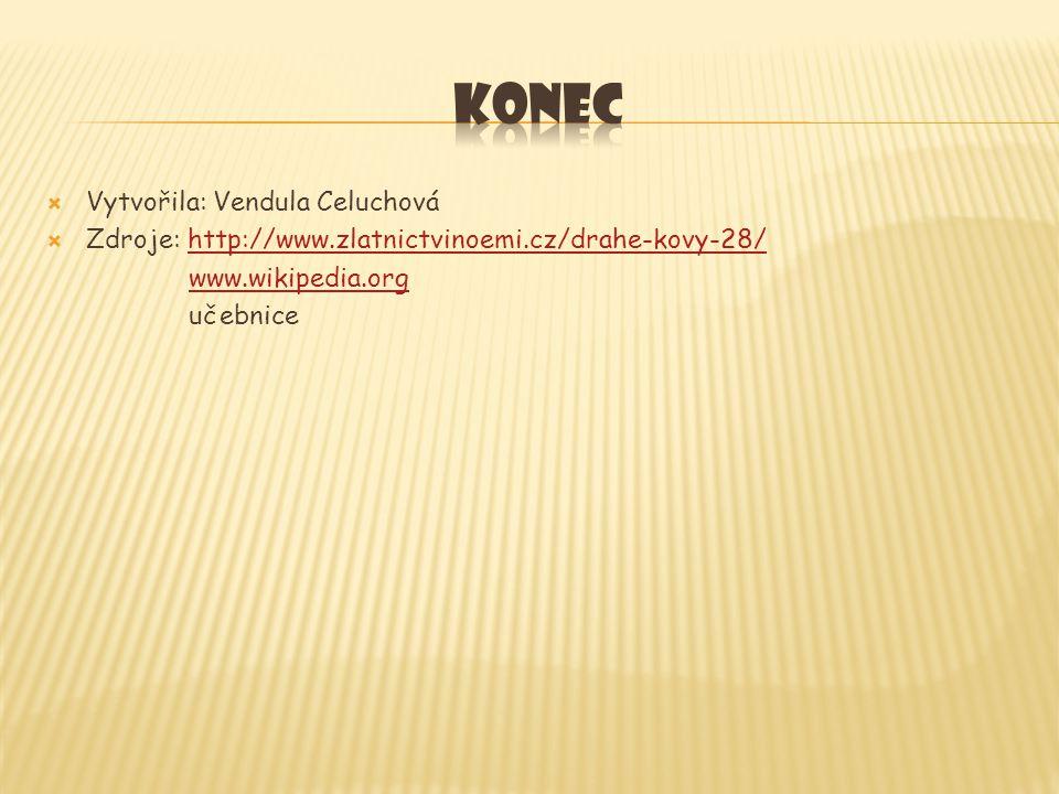  Vytvořila: Vendula Celuchová  Zdroje: http://www.zlatnictvinoemi.cz/drahe-kovy-28/http://www.zlatnictvinoemi.cz/drahe-kovy-28/ www.wikipedia.org učebnice