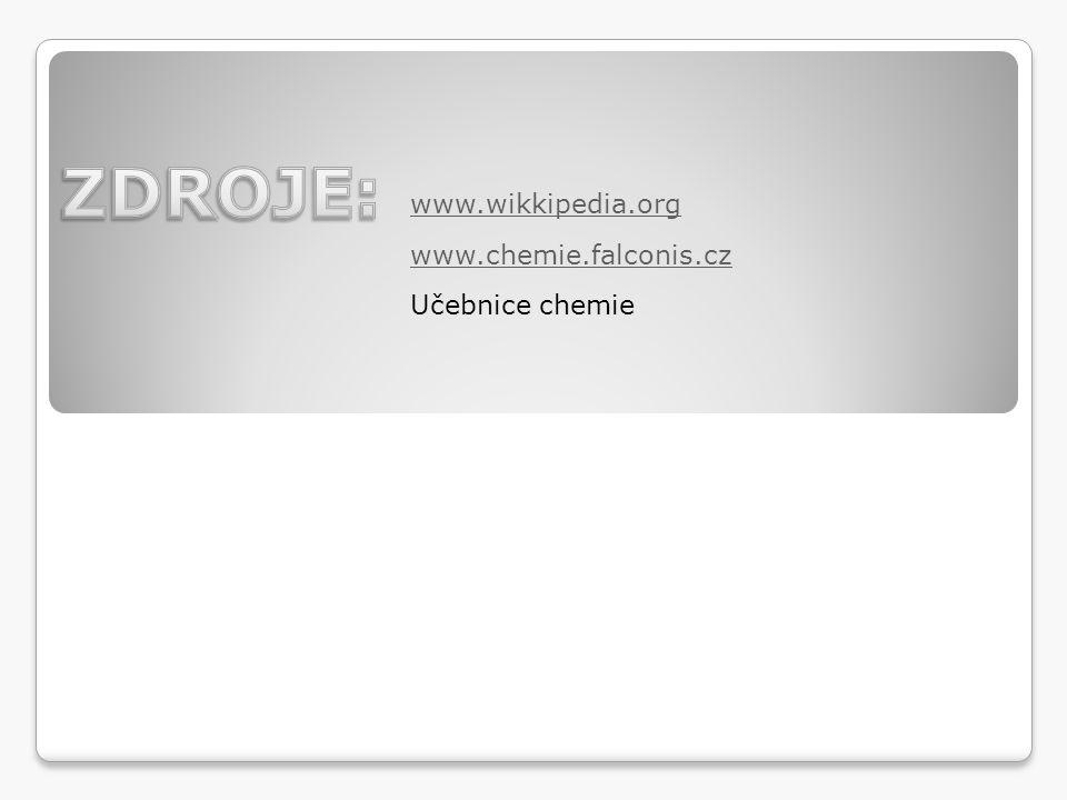 www.chemie.falconis.cz www.wikkipedia.org Učebnice chemie