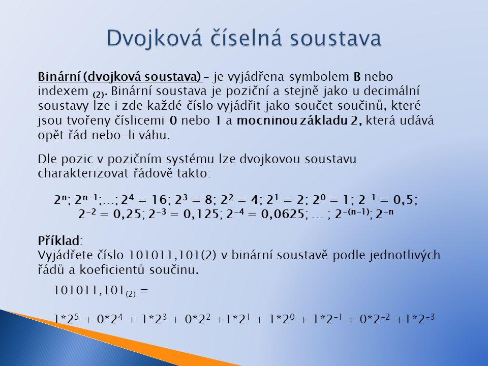 Binární (dvojková soustava) – je vyjádřena symbolem B nebo indexem (2). Binární soustava je poziční a stejně jako u decimální soustavy lze i zde každé