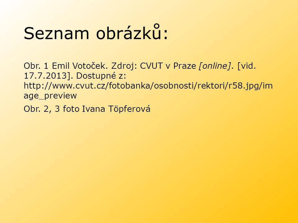 Seznam obrázků: Obr. 1 Emil Votoček. Zdroj: CVUT v Praze [online]. [vid. 17.7.2013]. Dostupné z: http://www.cvut.cz/fotobanka/osobnosti/rektori/r58.jp