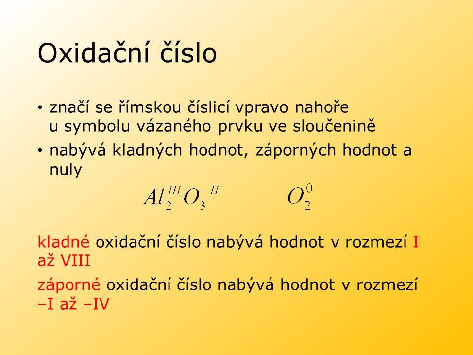 značí se římskou číslicí vpravo nahoře u symbolu vázaného prvku ve sloučenině nabývá kladných hodnot, záporných hodnot a nuly kladné oxidační číslo na