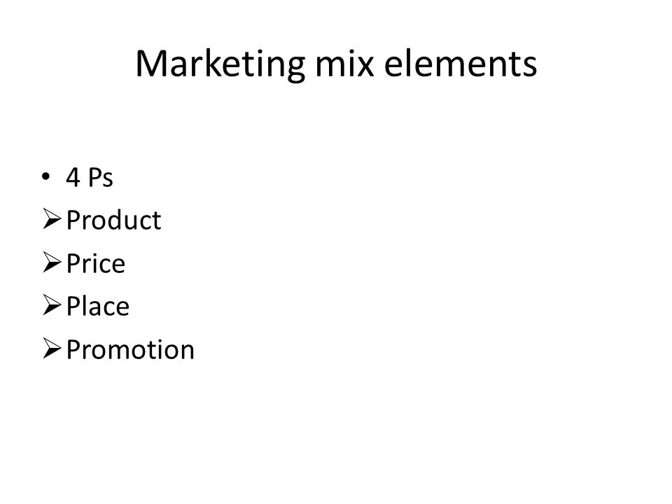 Marketing mix elements 4 Ps  Product  Price  Place  Promotion