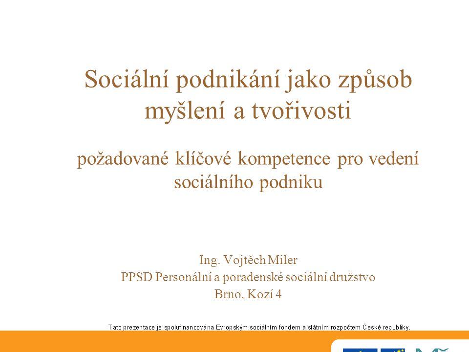 Sociální podnikání jako způsob myšlení a tvořivosti požadované klíčové kompetence pro vedení sociálního podniku Ing.