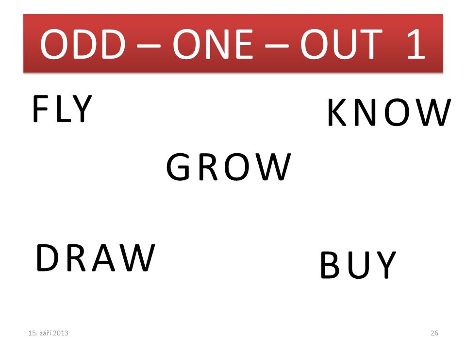 ODD – ONE – OUT 1 FLY GROW DRAW KNOW BUY 15. září 201326