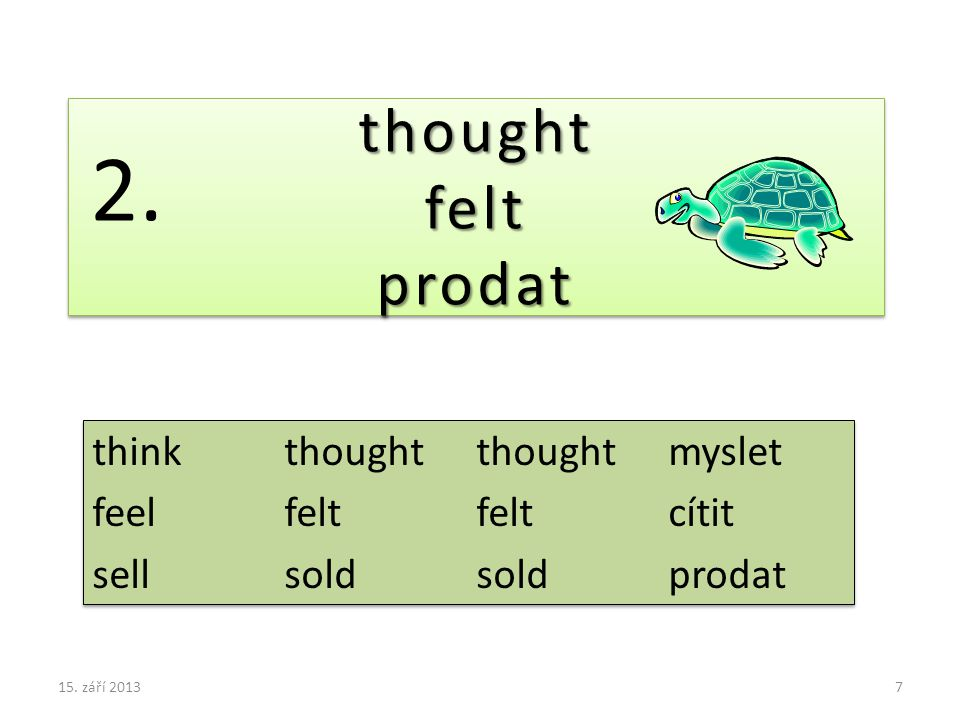thought felt prodat thinkthoughtthoughtmyslet feelfeltfeltcítit sellsoldsoldprodat thinkthoughtthoughtmyslet feelfeltfeltcítit sellsoldsoldprodat 2.