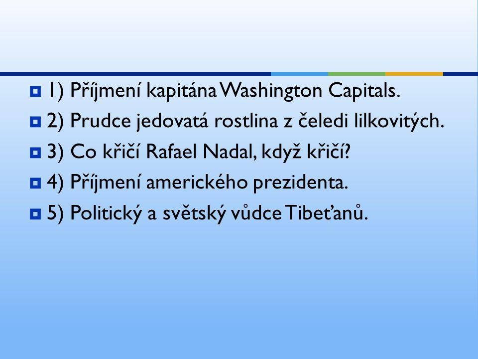  1) Příjmení kapitána Washington Capitals.  2) Prudce jedovatá rostlina z čeledi lilkovitých.  3) Co křičí Rafael Nadal, když křičí?  4) Příjmení