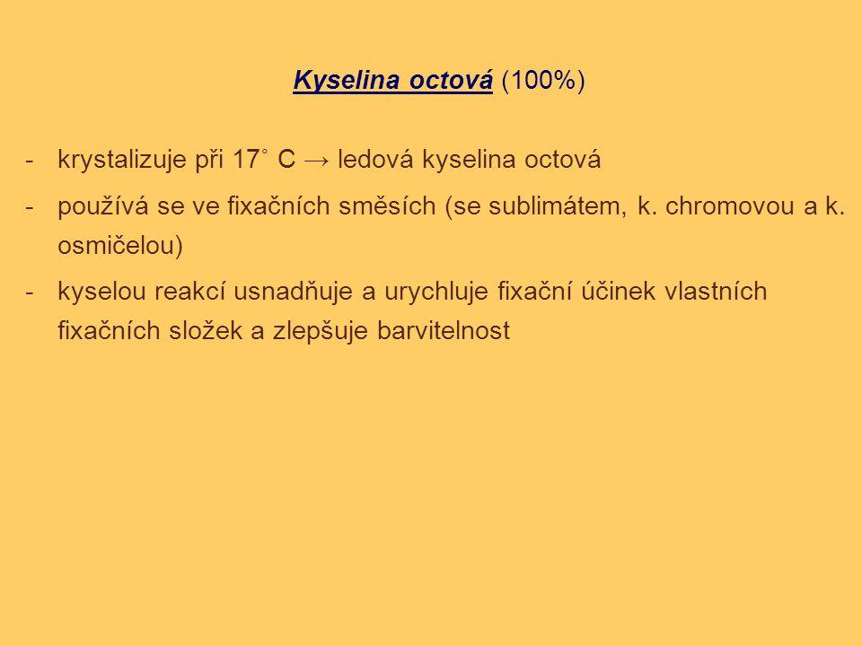 Kyselina octová (100%) -krystalizuje při 17˚ C → ledová kyselina octová -používá se ve fixačních směsích (se sublimátem, k. chromovou a k. osmičelou)