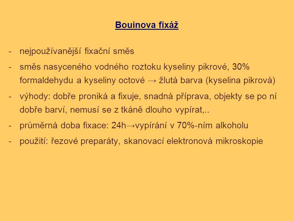 Bouinova fixáž -nejpoužívanější fixační směs -směs nasyceného vodného roztoku kyseliny pikrové, 30% formaldehydu a kyseliny octové → žlutá barva (kyse