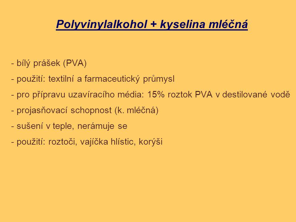 Polyvinylalkohol + kyselina mléčná - bílý prášek (PVA) - použití: textilní a farmaceutický průmysl - pro přípravu uzavíracího média: 15% roztok PVA v