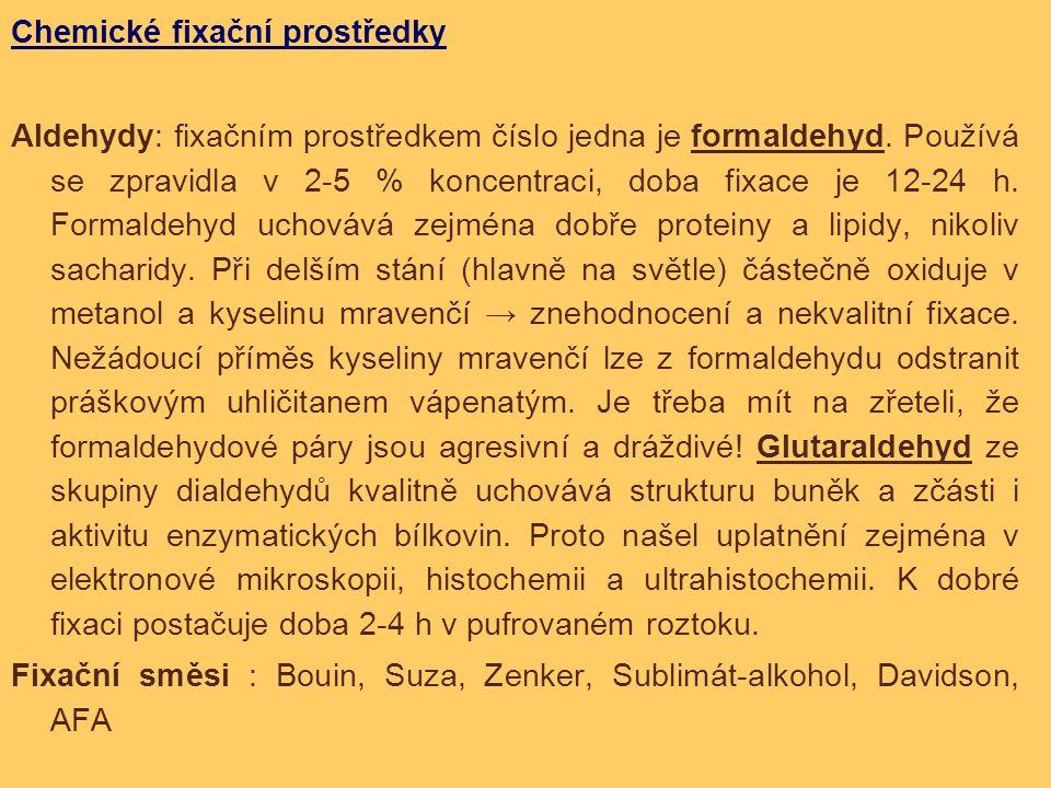Chemické fixační prostředky Aldehydy: fixačním prostředkem číslo jedna je formaldehyd. Používá se zpravidla v 2-5 % koncentraci, doba fixace je 12-24