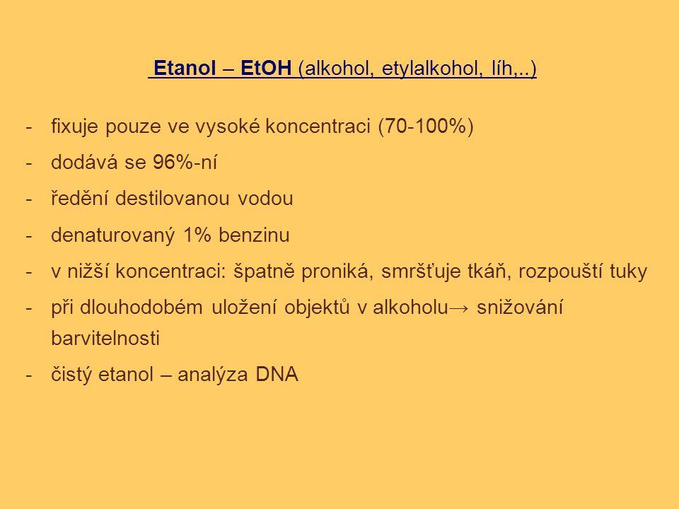 Etanol – EtOH (alkohol, etylalkohol, líh,..) -fixuje pouze ve vysoké koncentraci (70-100%) -dodává se 96%-ní -ředění destilovanou vodou -denaturovaný