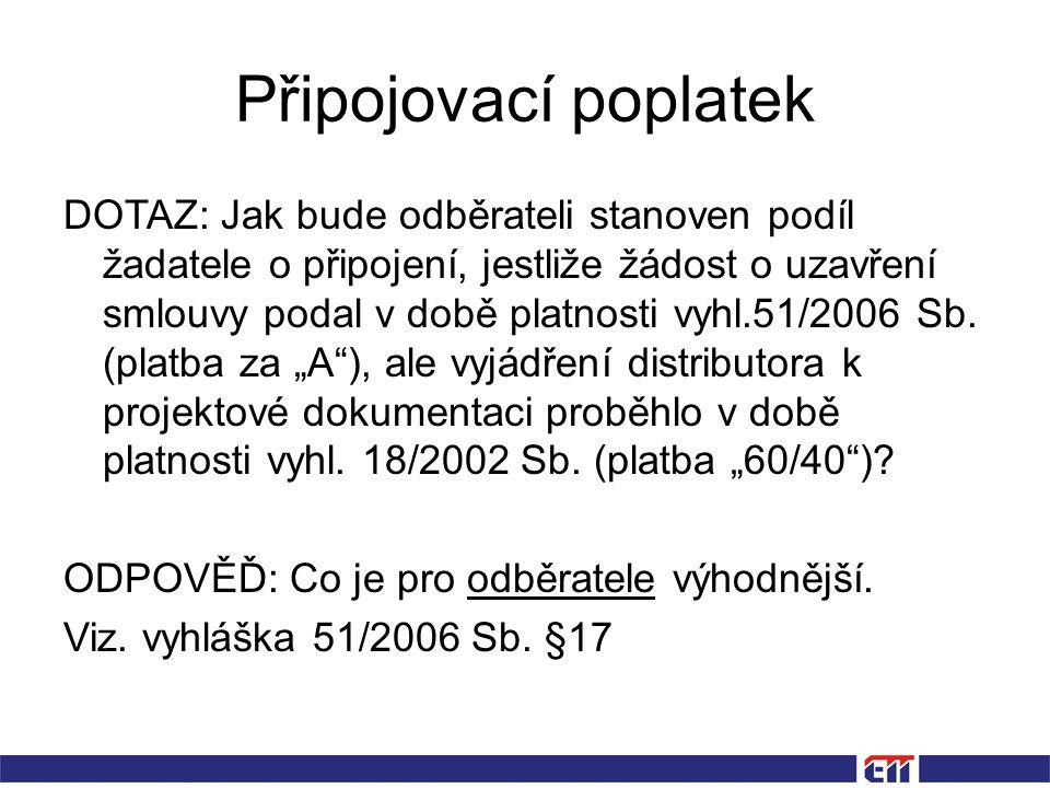 Připojovací poplatek DOTAZ: Jak bude odběrateli stanoven podíl žadatele o připojení, jestliže žádost o uzavření smlouvy podal v době platnosti vyhl.51/2006 Sb.