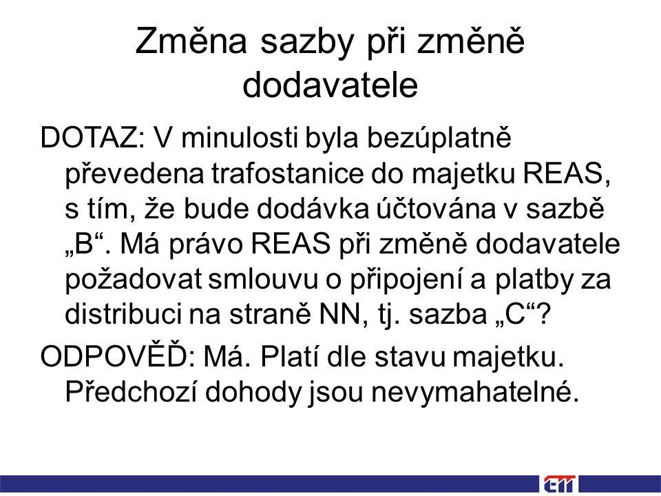 """Změna sazby při změně dodavatele DOTAZ: V minulosti byla bezúplatně převedena trafostanice do majetku REAS, s tím, že bude dodávka účtována v sazbě """"B ."""