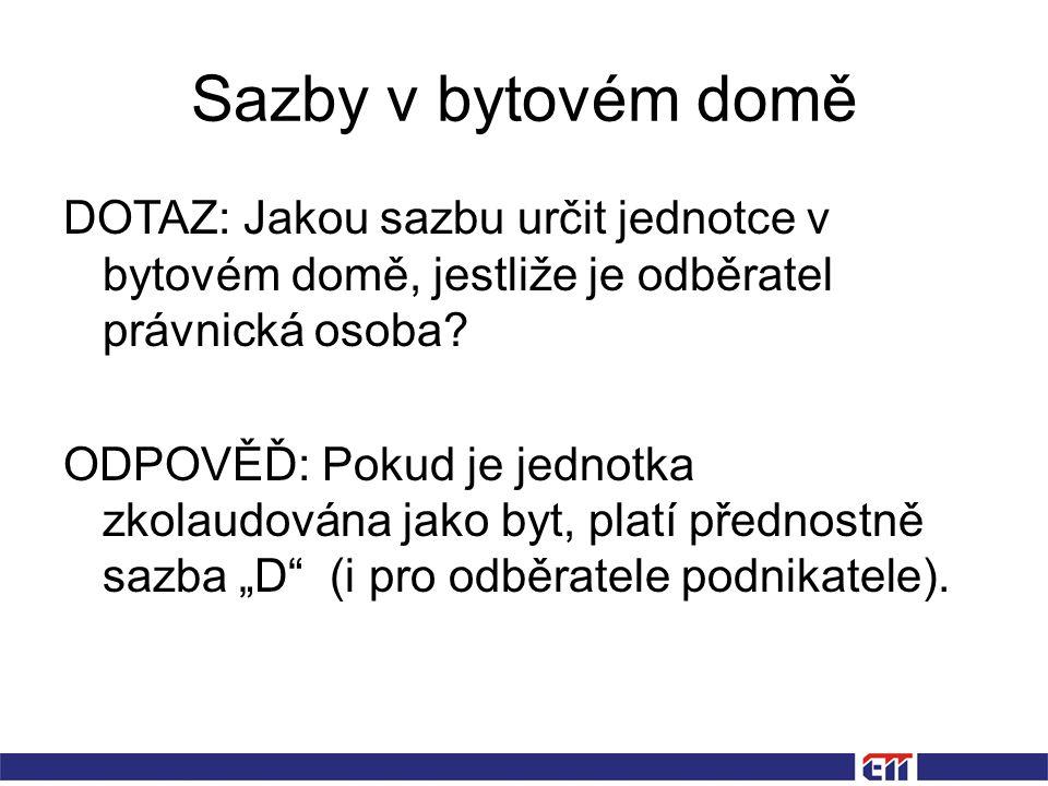 Sazby v bytovém domě DOTAZ: Jakou sazbu určit jednotce v bytovém domě, jestliže je odběratel právnická osoba.