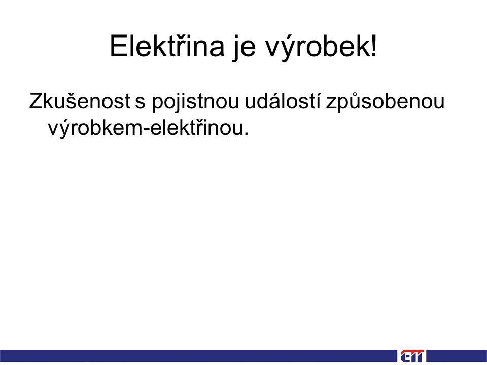 Elektřina je výrobek! Zkušenost s pojistnou událostí způsobenou výrobkem-elektřinou.