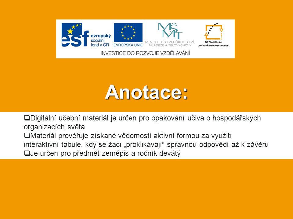 Anotace:  Digitální učební materiál je určen pro opakování učiva o hospodářských organizacích světa  Materiál prověřuje získané vědomosti aktivní fo