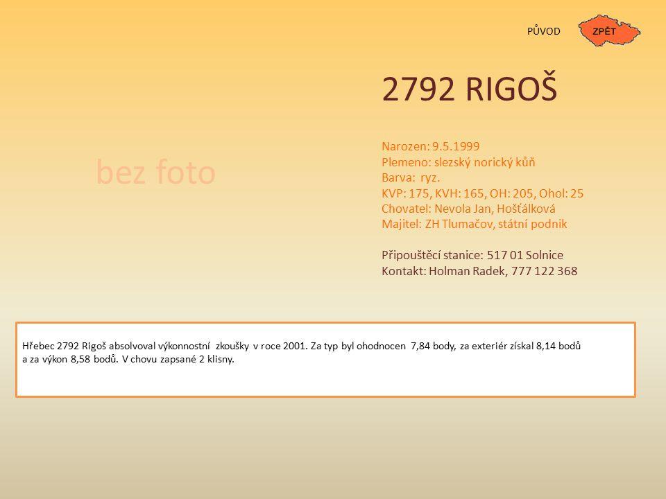 PŮVOD 2792 RIGOŠ Narozen: 9.5.1999 Plemeno: slezský norický kůň Barva: ryz.