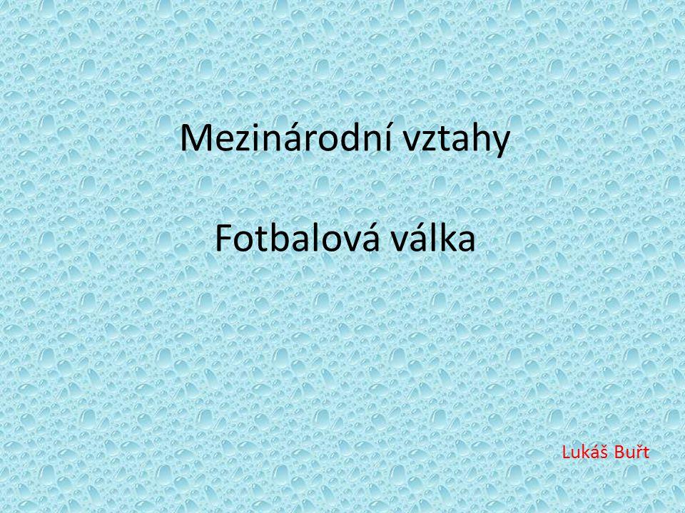 Mezinárodní vztahy Fotbalová válka Lukáš Buřt