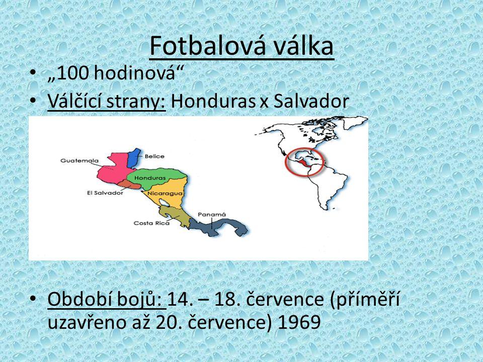 Fotbalová válka Vypukla po násilných incidentech mezi obyvateli obou zemí během kvalifikačních zápasů na fotbalové MS světa 1970 v Mexiku Honduras Salvador vs.