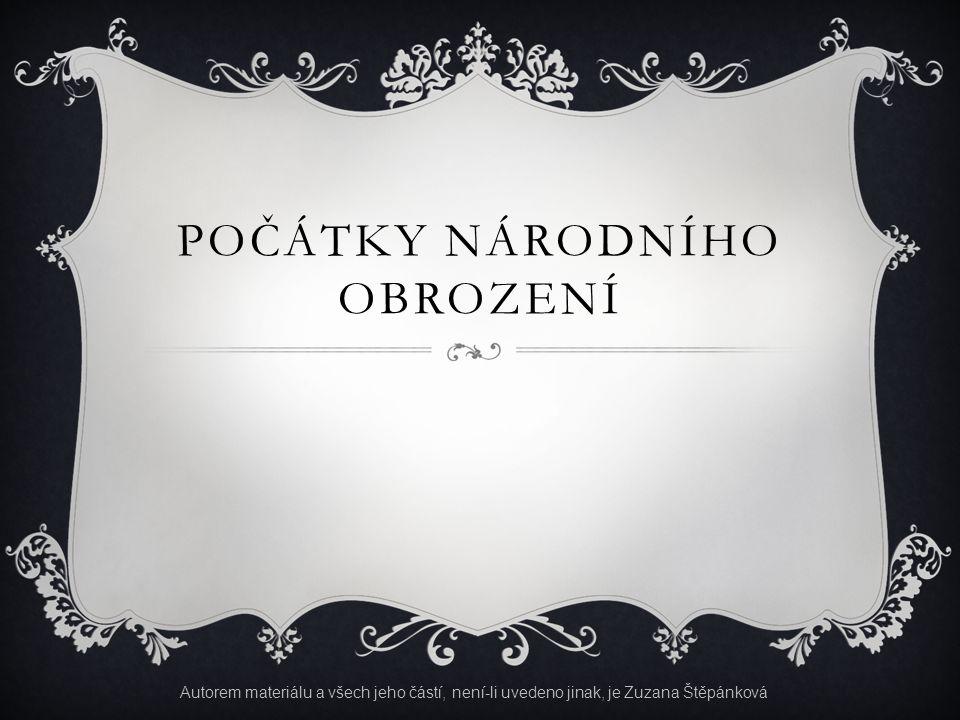 POČÁTKY NÁRODNÍHO OBROZENÍ Autorem materiálu a všech jeho částí, není-li uvedeno jinak, je Zuzana Štěpánková