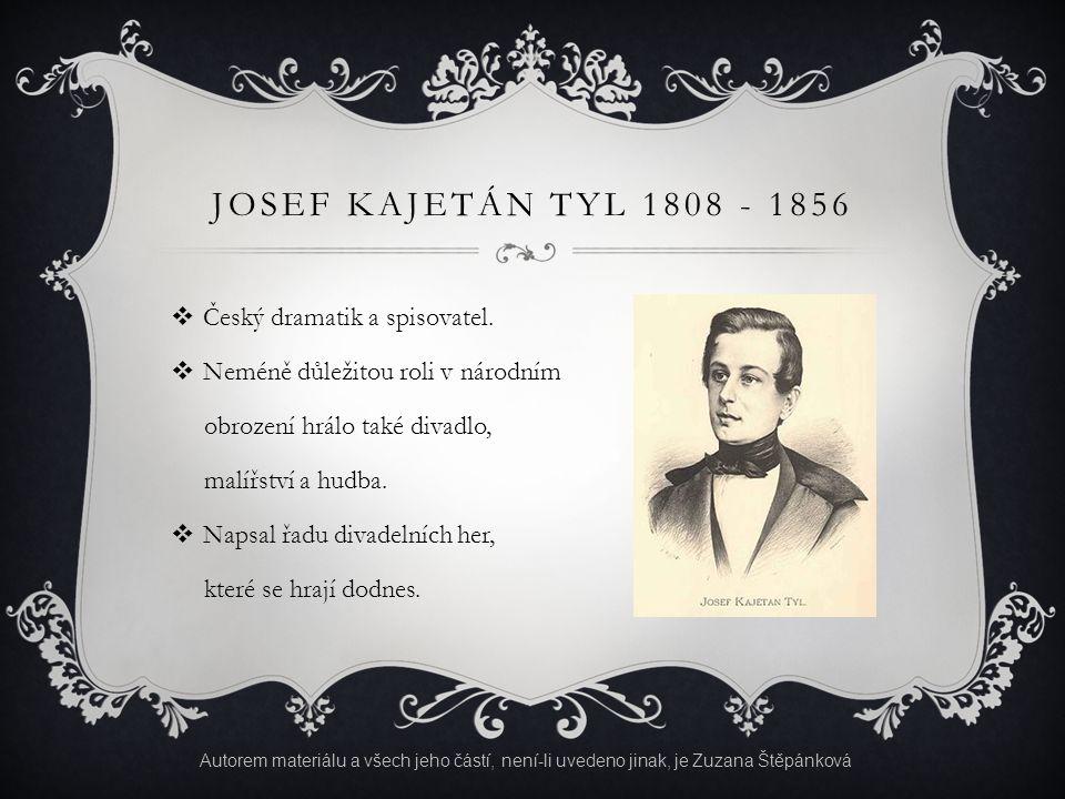 JOSEF KAJETÁN TYL 1808 - 1856  Český dramatik a spisovatel.  Neméně důležitou roli v národním obrození hrálo také divadlo, malířství a hudba.  Naps