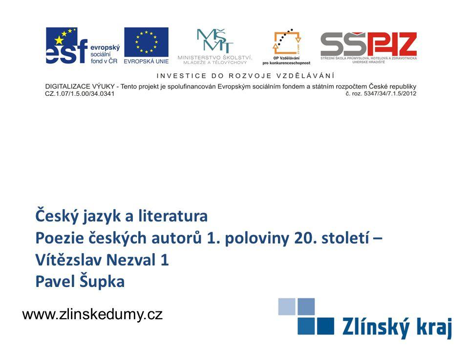 Český jazyk a literatura Poezie českých autorů 1. poloviny 20. století – Vítězslav Nezval 1 Pavel Šupka www.zlinskedumy.cz