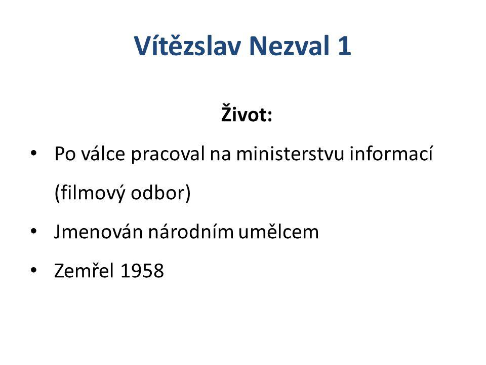 Život: Po válce pracoval na ministerstvu informací (filmový odbor) Jmenován národním umělcem Zemřel 1958 Vítězslav Nezval 1