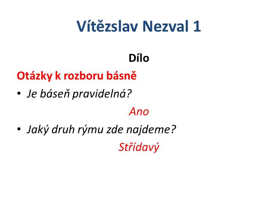 Vítězslav Nezval 1 Dílo Otázky k rozboru básně Je báseň pravidelná? Ano Jaký druh rýmu zde najdeme? Střídavý