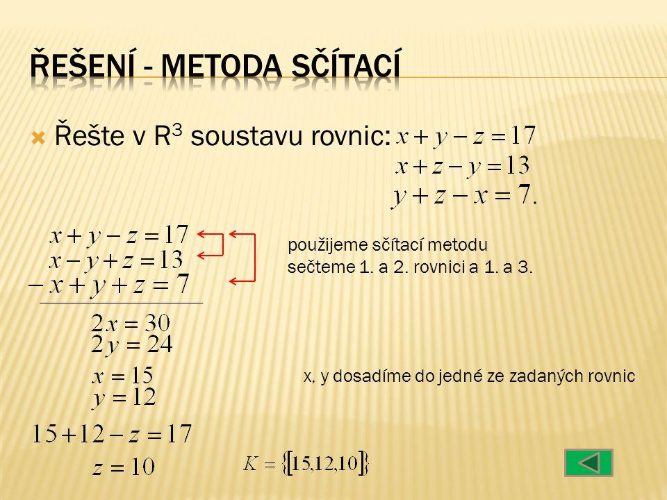  Řešte v R 3 soustavu rovnic: použijeme sčítací metodu sečteme 1. a 2. rovnici a 1. a 3. x, y dosadíme do jedné ze zadaných rovnic